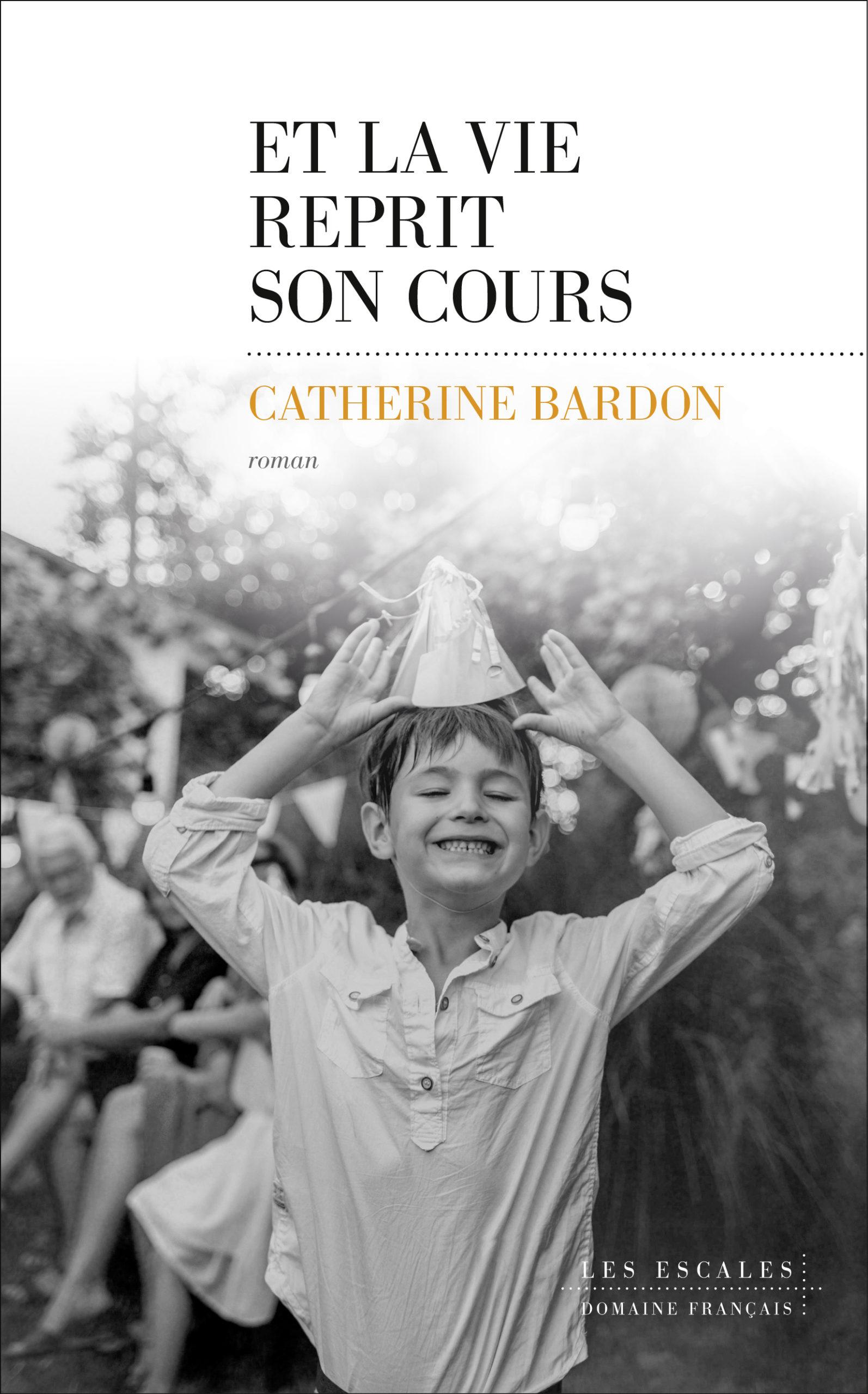 Bardon Catherine, Et la vie reprit son cours